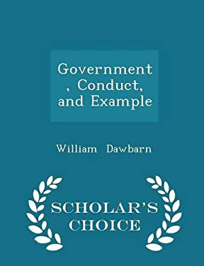 Government, Conduct, and Example - Scholar's Choice Edition