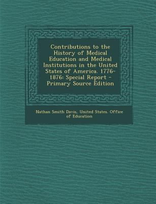 Contributions to the History of Medical Education and Medical Institutions in the United States of America. 1776-1876: Special Report - Primary Source
