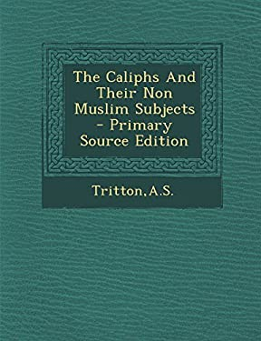 The Caliphs And Their Non Muslim Subjects - Primary Source Edition