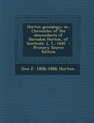 Horton genealogy; or, Chronicles of the descendants of Barnabas Horton, of Southold, L. I., 1640  - Primary Source Edition