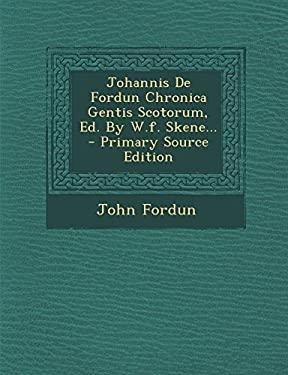 Johannis De Fordun Chronica Gentis Scotorum, Ed. By W.f. Skene... - Primary Source Edition