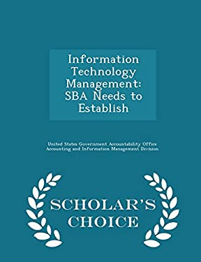 Information Technology Management: SBA Needs to Establish - Scholar's Choice Edition
