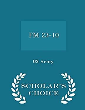 FM 23-10 - Scholar's Choice Edition