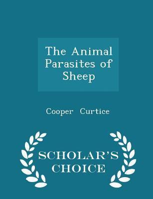 The Animal Parasites of Sheep - Scholar's Choice Edition