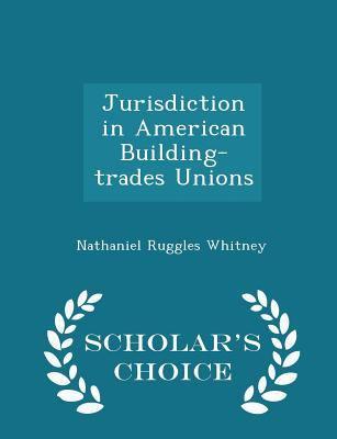 Jurisdiction in American Building-trades Unions - Scholar's Choice Edition