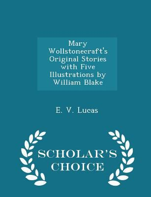 Mary Wollstonecraft's Original Stories with Five Illustrations by William Blake - Scholar's Choice Edition