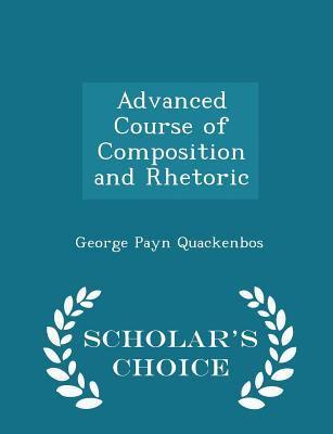 Advanced Course of Composition and Rhetoric - Scholar's Choice Edition