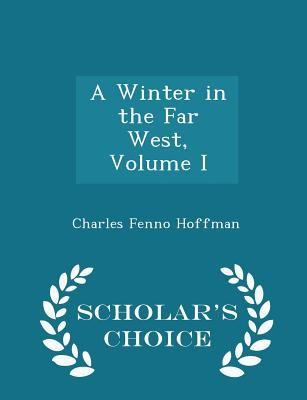 A Winter in the Far West, Volume I - Scholar's Choice Edition