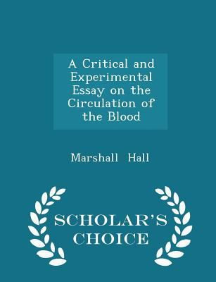 A Critical and Experimental Essay on the Circulation of the Blood - Scholar's Choice Edition