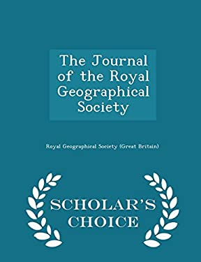 The Journal of the Royal Geographical Society - Scholar's Choice Edition