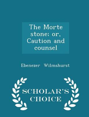 The Morte stone; or, Caution and counsel - Scholar's Choice Edition
