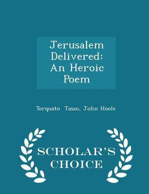 Jerusalem Delivered: An Heroic Poem - Scholar's Choice Edition