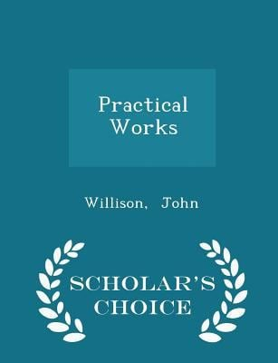 Practical Works - Scholar's Choice Edition
