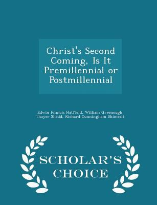 Christ's Second Coming, Is It Premillennial or Postmillennial - Scholar's Choice Edition