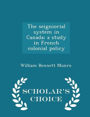 The seigniorial system in Canada; a study in French colonial policy - Scholar's Choice Edition