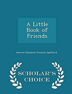 A Little Book of Friends - Scholar's Choice Edition