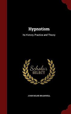 Hypnotism: Its History, Practice and Theory