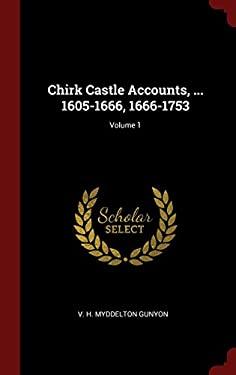 Chirk Castle Accounts, ... 1605-1666, 1666-1753; Volume 1