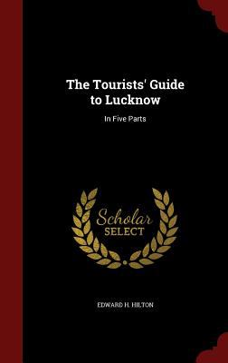 The Tourists' Guide to Lucknow: In Five Parts