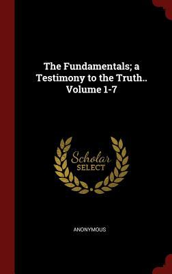 The Fundamentals; a Testimony to the Truth.. Volume 1-7
