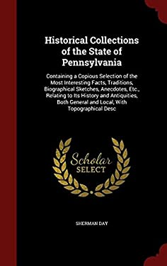Historical Collections of the State of Pennsylvania: Containing a Copious Selection of the Most Interesting Facts, Traditions, Biographical Sketches,