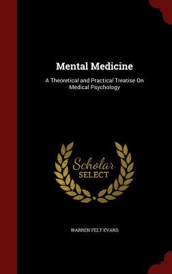 Mental Medicine: A Theoretical and Practical Treatise On Medical Psychology