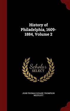 History of Philadelphia, 1609-1884, Volume 2