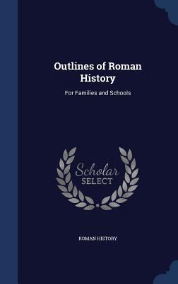 Outlines of Roman History: For Families and Schools