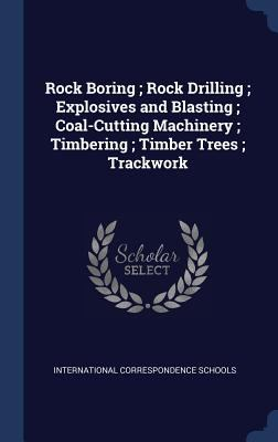 Rock Boring ; Rock Drilling ; Explosives and Blasting ; Coal-Cutting Machinery ; Timbering ; Timber Trees ; Trackwork