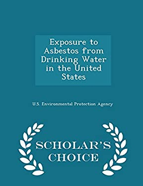 Exposure to Asbestos from Drinking Water in the United States - Scholar's Choice Edition
