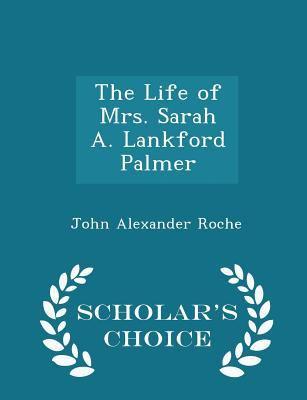The Life of Mrs. Sarah A. Lankford Palmer - Scholar's Choice Edition