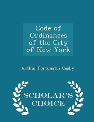 Code of Ordinances of the City of New York - Scholar's Choice Edition