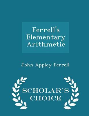 Ferrell's Elementary Arithmetic - Scholar's Choice Edition