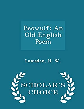 Beowulf: An Old English Poem - Scholar's Choice Edition