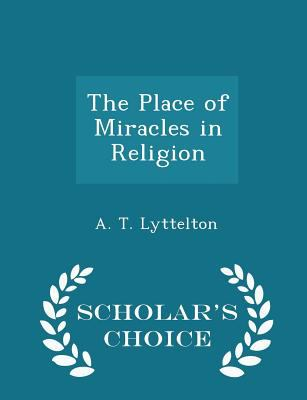 The Place of Miracles in Religion - Scholar's Choice Edition