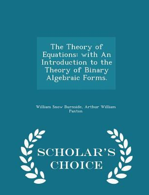 The Theory of Equations: with An Introduction to the Theory of Binary Algebraic Forms. - Scholar's Choice Edition