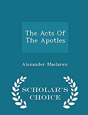 The Acts Of The Apotles - Scholar's Choice Edition