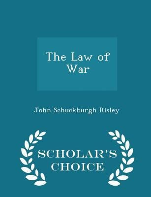 The Law of War - Scholar's Choice Edition