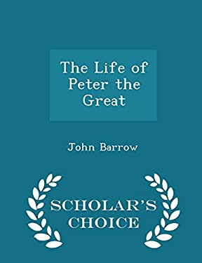 The Life of Peter the Great - Scholar's Choice Edition