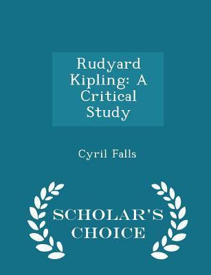 Rudyard Kipling: A Critical Study - Scholar's Choice Edition