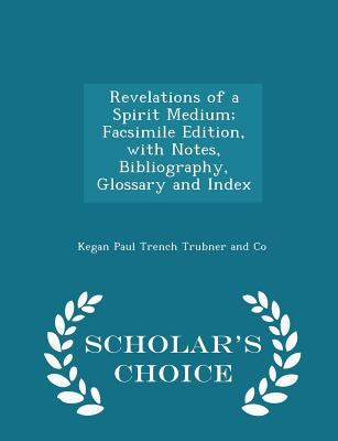 Revelations of a Spirit Medium; Facsimile Edition, with Notes, Bibliography, Glossary and Index - Scholar's Choice Edition