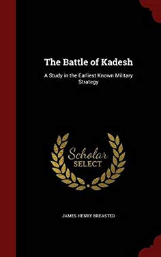 The Battle of Kadesh: A Study in the Earliest Known Military Strategy