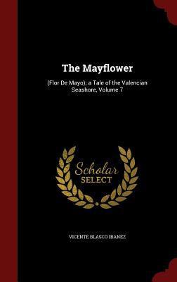 The Mayflower: (Flor De Mayo); a Tale of the Valencian Seashore, Volume 7