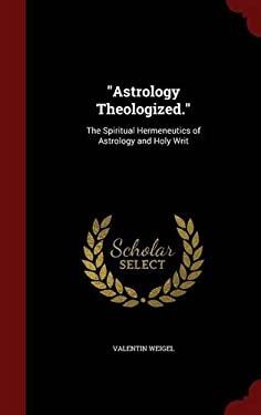 """Astrology Theologized."": The Spiritual Hermeneutics of Astrology and Holy Writ"