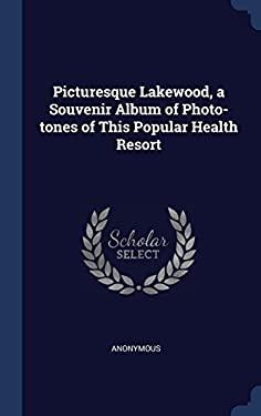 Picturesque Lakewood, a Souvenir Album of Photo-tones of This Popular Health Resort