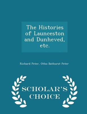 The Histories of Launceston and Dunheved, etc. - Scholar's Choice Edition