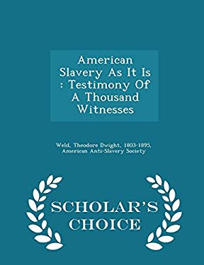 American Slavery As It Is: Testimony Of A Thousand Witnesses - Scholar's Choice Edition