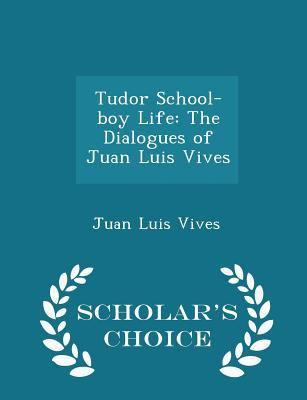 Tudor School-boy Life: The Dialogues of Juan Luis Vives - Scholar's Choice Edition
