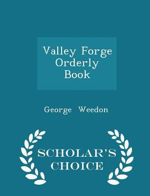 Valley Forge Orderly Book - Scholar's Choice Edition