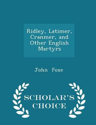 Ridley, Latimer, Cranmer, and Other English Martyrs - Scholar's Choice Edition